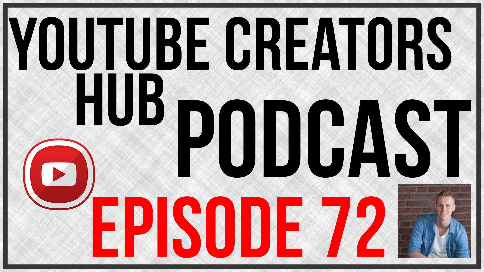 YouTube Creators Hub Podcast Episode 72