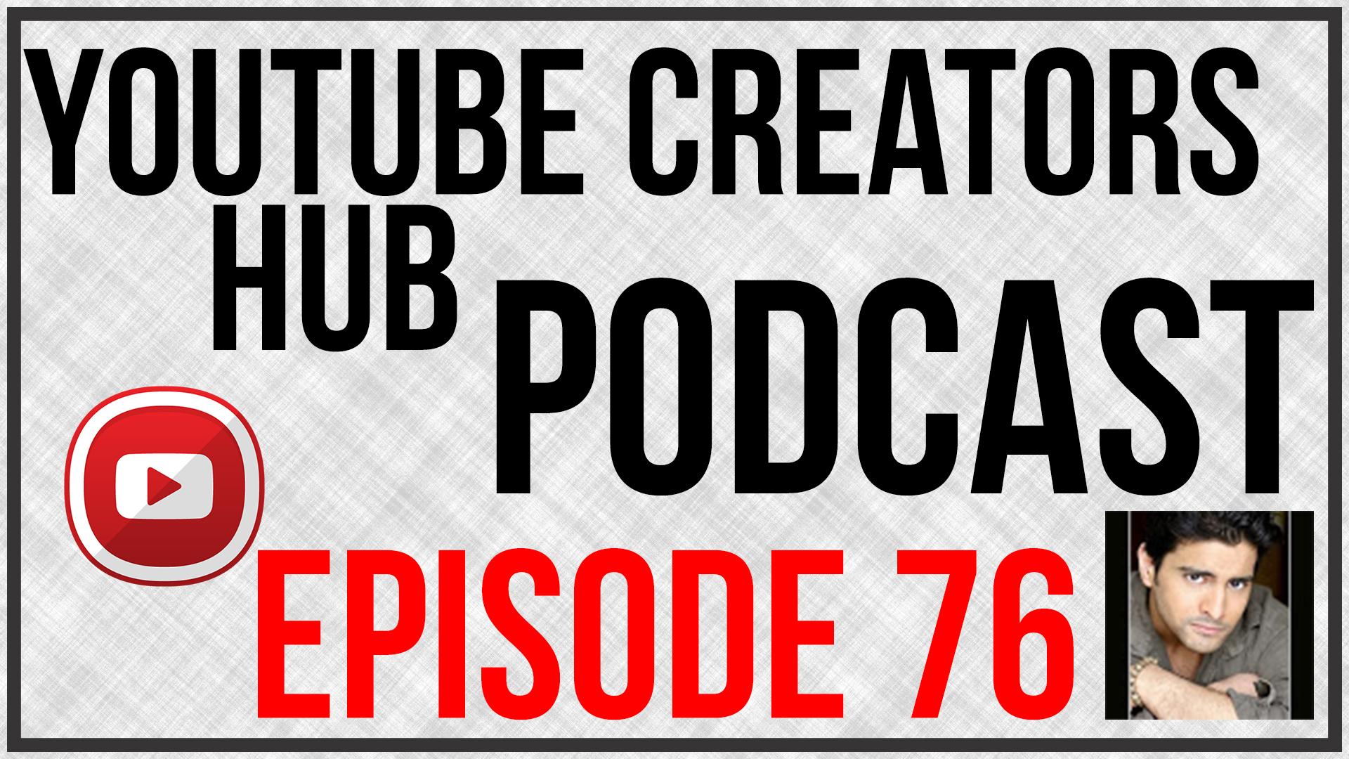 YouTube Creators Hub Podcast Episode 76