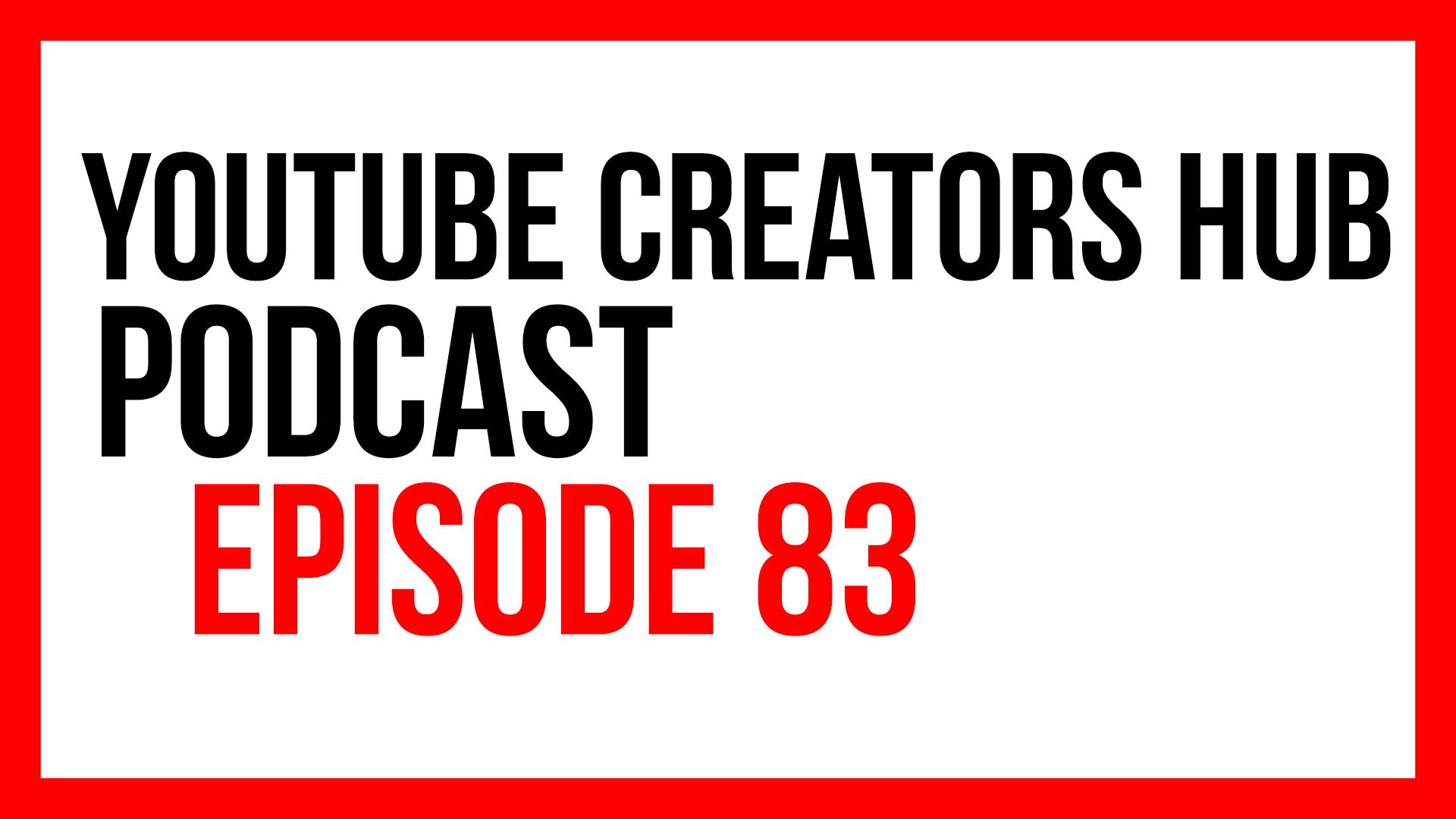 YouTube Creators Hub Podcast Episode 83