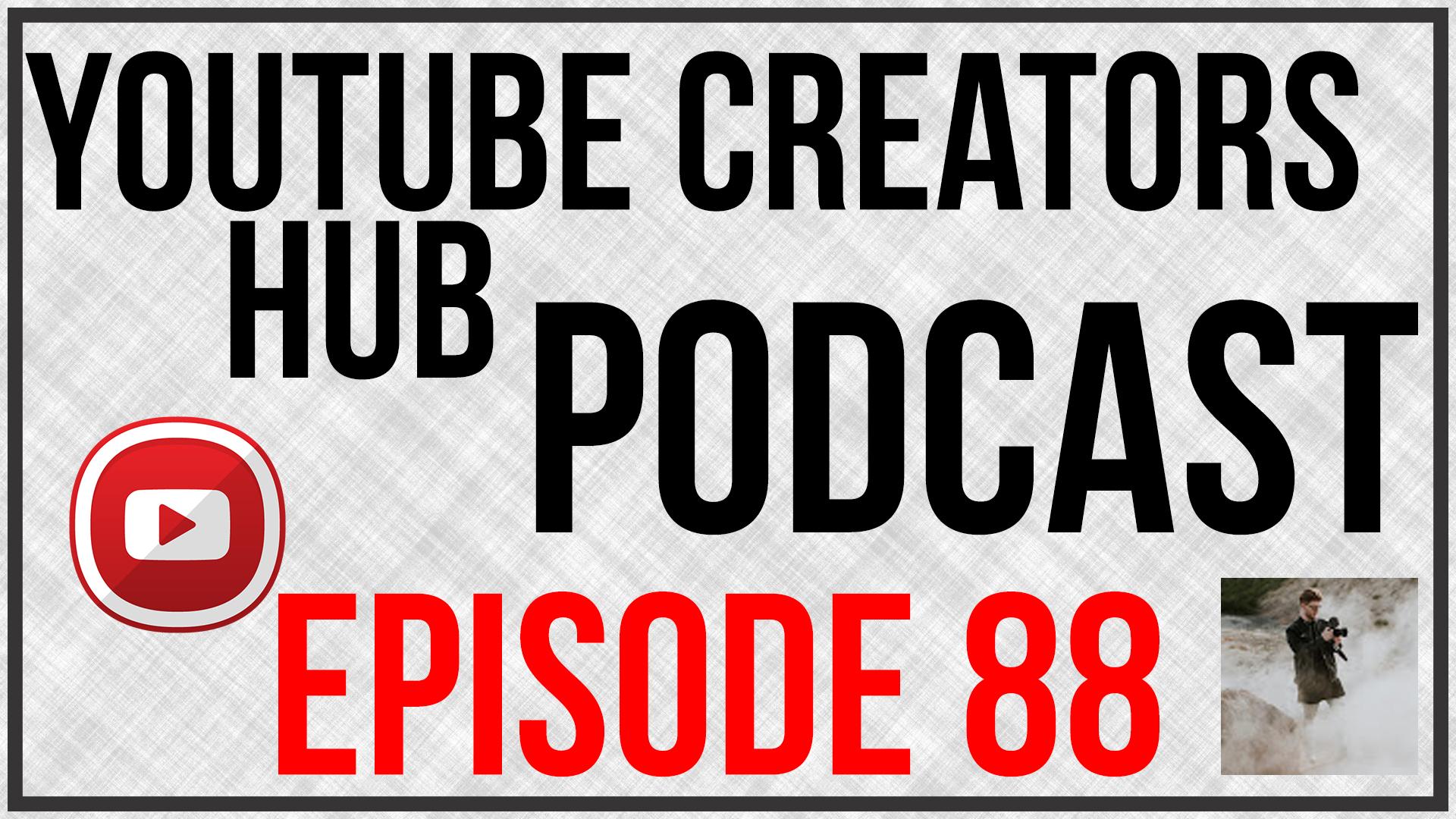 YouTube Creators Hub Podcast Episode 88