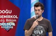 Doğu Demirkol Unutulmaz Performans Güldür Güldür