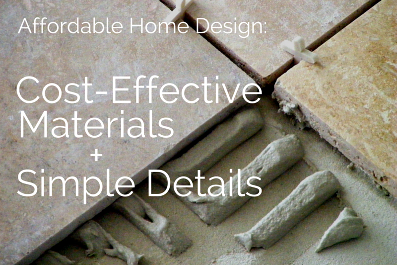 Merveilleux Affordable Home Design: Cost Effective Materials + Simple Details