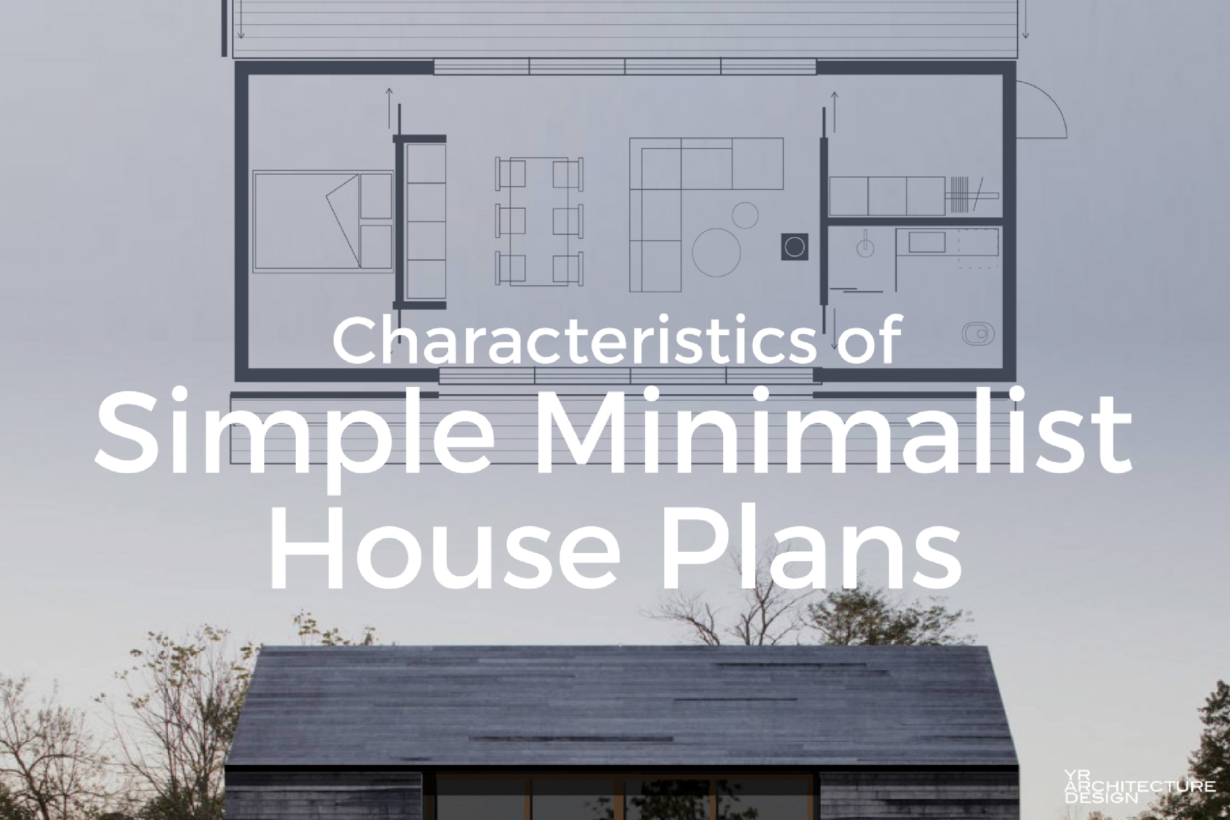 5 characteristics of modern minimalist house designs for Modern minimalist house plans