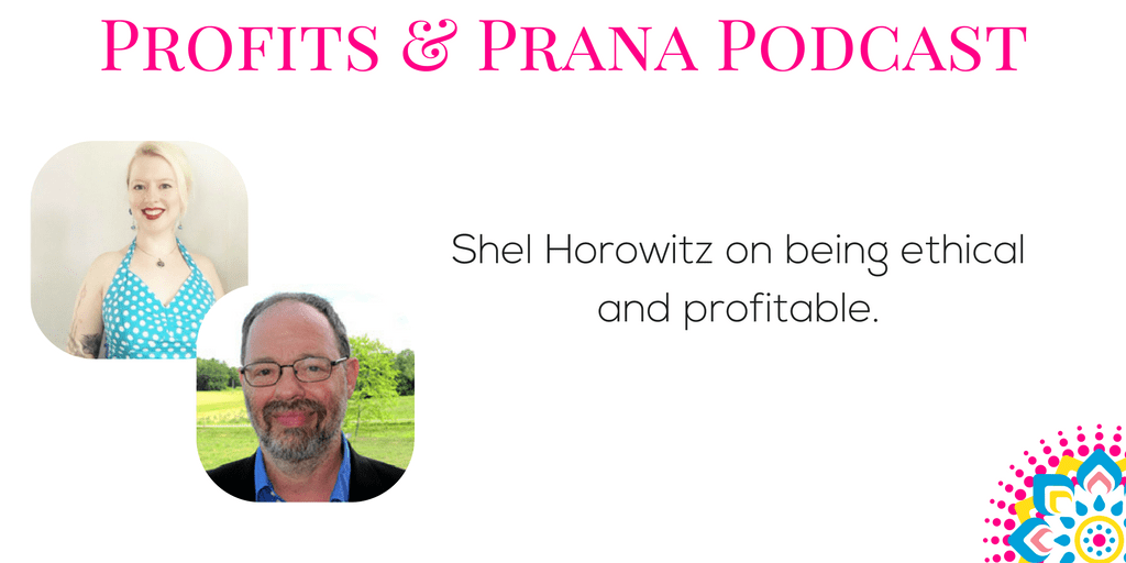 Shel Horowtiz on being ethical and profitable