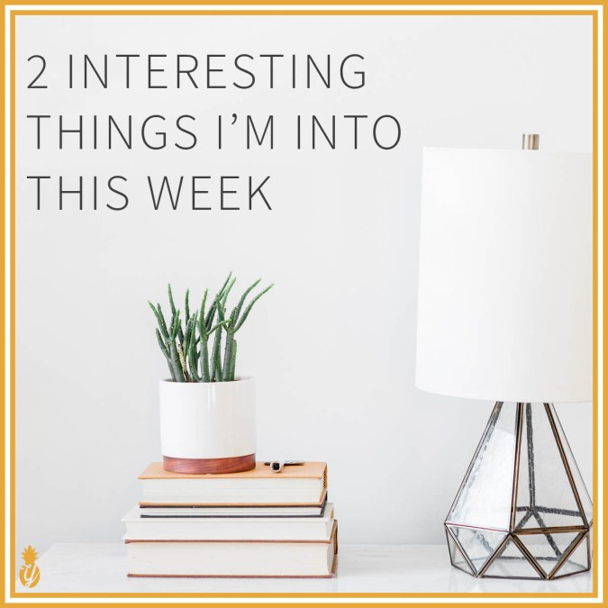 2 Interesting Things I'm Into This Week