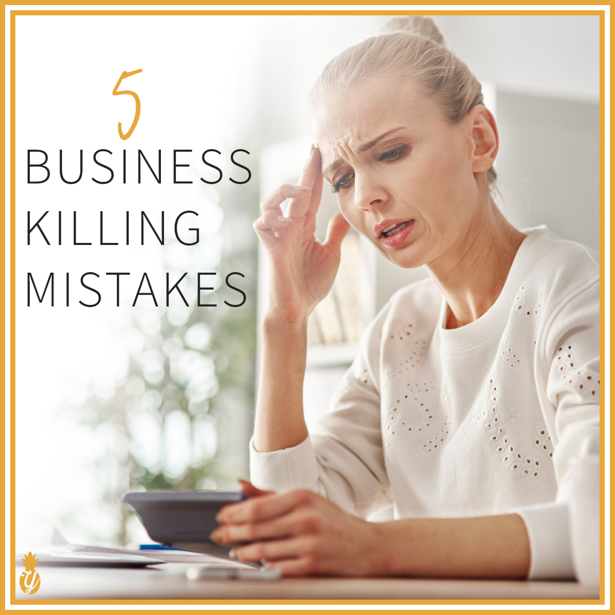 5 Business Killing Mistakes