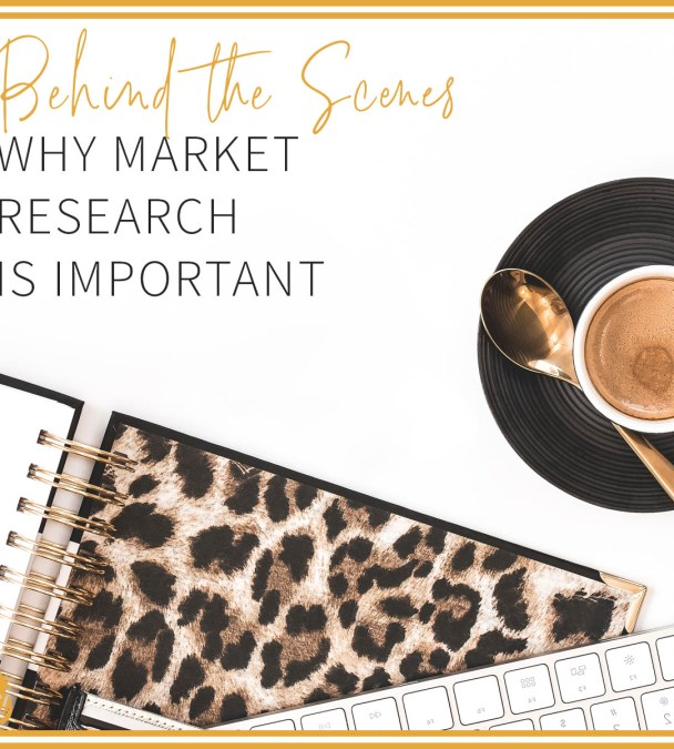 Behind The Scenes: Why Market Research is Important