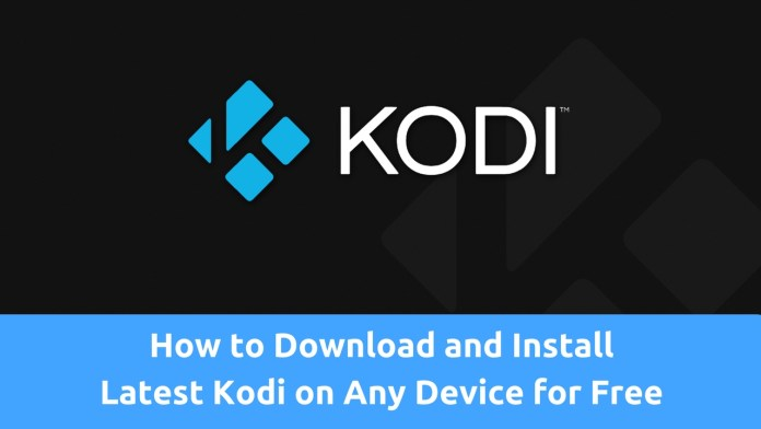 How to Download and Install Latest Kodi on Any Device for Free