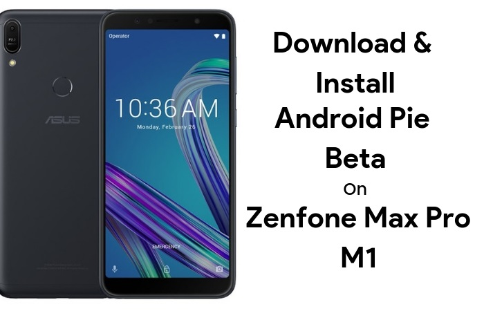Download & Install Android Pie Beta on Asus Zenfone Max Pro M1