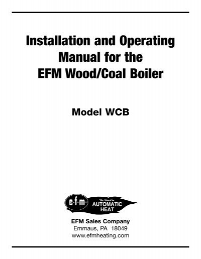 Installation and Operating Manual for the EFM Wood/Coal Boiler