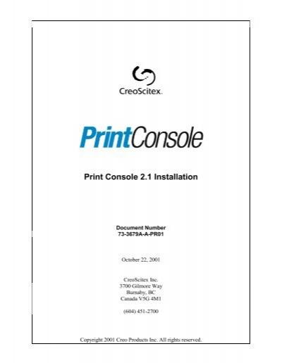 Print Console 2.1 Installation: CreoScitex Internal Use