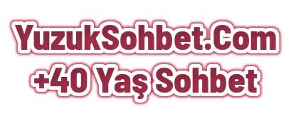 40 yas sohbet