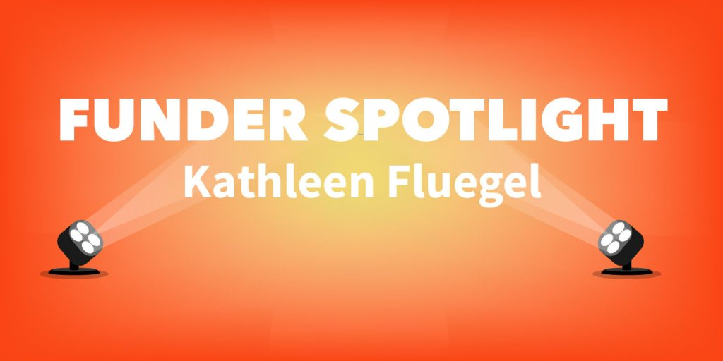 Funder Spotlight: Kathleen Fluegel