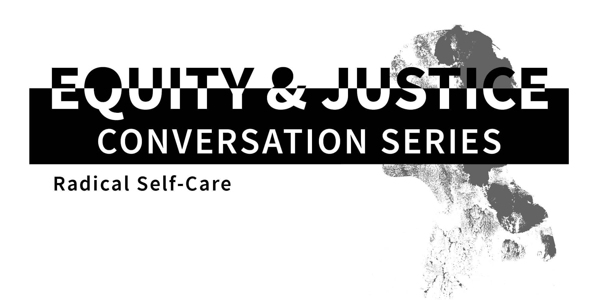 Equity & Justice Conversation Series: Radical Self-Care