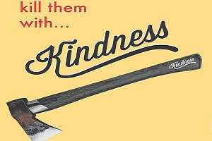 Kill them with Kindness – Metaphorically