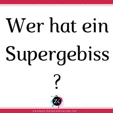 Wer besitzt wohl ein Supergebiss?