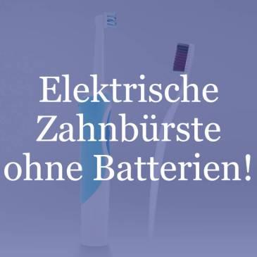 Die elektrische Zahnbürste ohne Batterien!