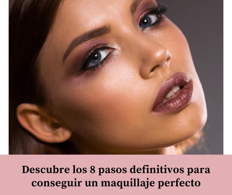 Descubre los 8 pasos definitivos para conseguir un maquillaje perfecto