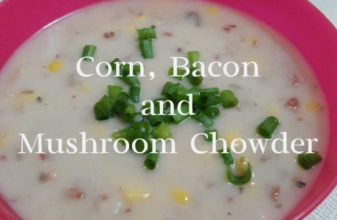 corn bacon and mushroom chowder