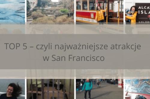 TOP 5 – czyli najważniejsze atrakcje w San Francisco