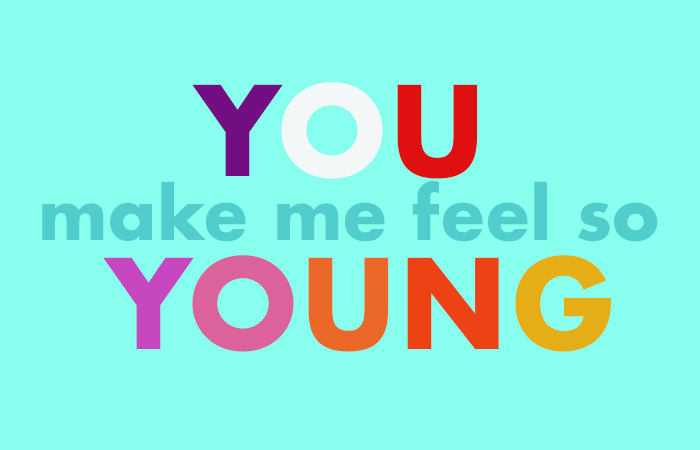 You Make Me Feel So Young