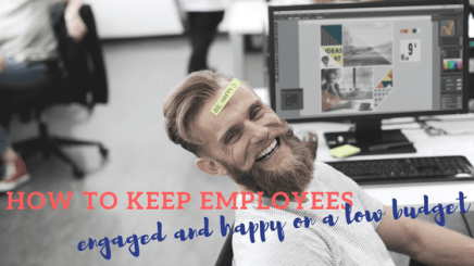 How to keep employees engaged and happy on a low budget