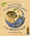 {The Otter, The Spotted Frog & The Great Flood: A Creek Indian Story: Gerald Hausman}
