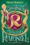 {Grounded: The Adventures of Rapunzel: Megan Morrison}
