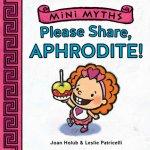 {Please Share, Aphrodite!: Joan Holub}