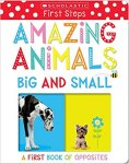 {Amazing Animals Big and Small: A First Book of Opposites: Scholastic}