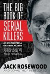 {The Big Book of Serial Killers: 150 Serial Killer Files of the World's Worst Murderers: Jack Rosewood & Rebecca Lo}