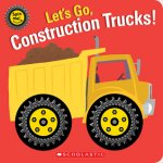 {Let's Go, Construction Trucks!: Scholastic Inc}