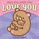 {Hug You, Kiss You, Love You: Joyce Wan}