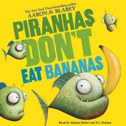 {Piranhas Don't Eat Bananas: Aaron Blabey}