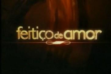 """Sobe """"Feitiço de Amor"""" e """"Doce Fugitiva"""" mantém 3º lugar"""