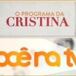 """""""Você na TV!"""" ensaia mais uma aproximação ao líder, """"O Programa da Cristina"""""""