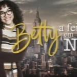 """""""Betty, a Feia em NY"""" fecha semana com pior resultado"""