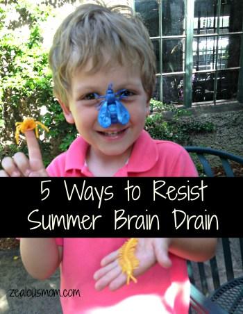5 Ways to Resist Summer Brain Drain -zealousmom.com #summerlearning