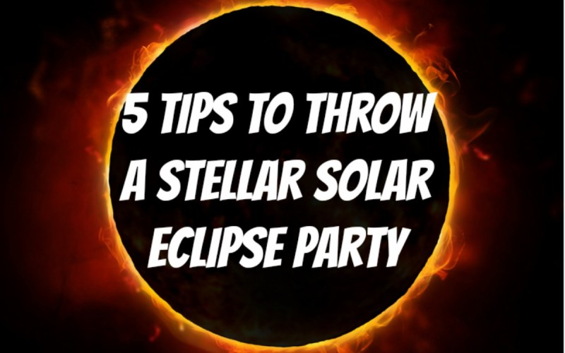 5 tips to throw a stellar solar eclipse party