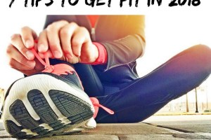 7 Tips to Get Fit in 2018