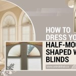 How To Dress Your Half Moon Shaped Window Blinds