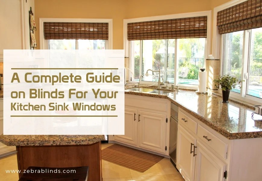 blinds for kitchen windows modern backsplash sink a complete guide zebrablinds