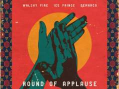 Ice Prince, Walshy Fire, Demarco ,Round Of Applause,