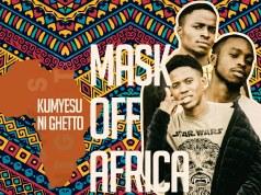 "Mask Off Africa - ""Kumyesu Ni Ghetto"""