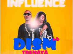 "Dism NB ft. Tremaya - ""Influence"""
