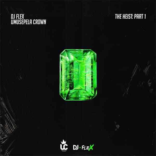 """Dj Flex x Umusepela Crown – """"The Heist Part 1"""" [Audio]"""