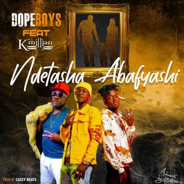 "DOWNLOAD Dope Boys ft. K Millian – ""Ndetasha Abafyashi"" MP3"