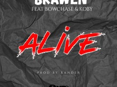 """DOWNLOAD Brawen ft. Bow Chase X KOBY – """"Alive"""" Mp3"""