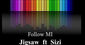 """DOWNLOAD Jigsaw Ft. Sizi - """"Follow Mi"""" Mp3"""