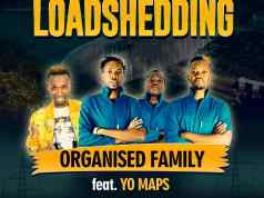 "DOWNLOAD Organised Family Ft. Yo Maps - ""Load Shedding"" Mp3"